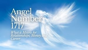 Angel Number 1717 - What it Means for Relationships, Money and Career